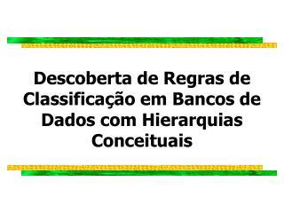 Descoberta de Regras de Classificação em Bancos de Dados com Hierarquias Conceituais