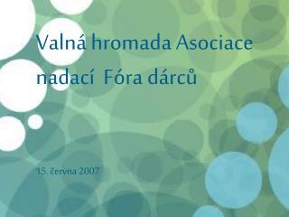 Valná hromada Asociace nadací  Fóra dárců 15. června 2007