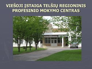 VIEŠOJI ĮSTAIGA TELŠIŲ REGIONINIS PROFESINIO MOKYMO CENTRAS