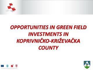 OPPORTUNITIES IN GREEN FIELD INVESTMENTS IN KOPRIVNIČKO-KRIŽEVAČKA COUNTY
