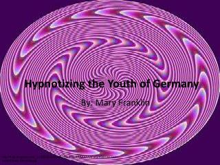 Hypnotizing the Youth of Germany