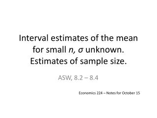 Interval estimates of the mean for small n, s unknown.  Estimates of sample size.