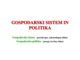GOSPODARSKI SISTEM IN POLITIKA