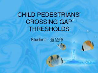 CHILD PEDESTRIANS' CROSSING GAP THRESHOLDS