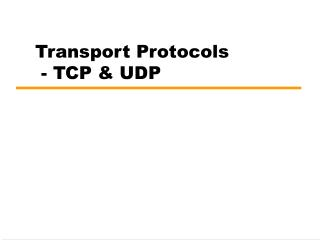 Transport Protocols  - TCP & UDP