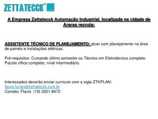 A Empresa Zettatecck Automação Industrial, localizada na cidade de Araras recruta: