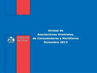 Unidad de  Asociaciones Gremiales,  de Consumidores y Martilleros Diciembre 2013