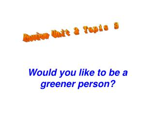 Would you like to be a greener person?