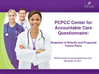 PCPCC Center for Accountable Care Questionnaire: Snapshot of Results and Proposed Future Plans