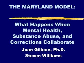 THE MARYLAND MODEL: What Happens When Mental Health, Substance Abuse, and Corrections Collaborate