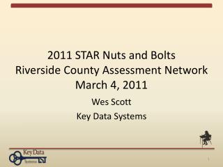 2011 STAR Nuts and Bolts Riverside County Assessment Network March 4, 2011