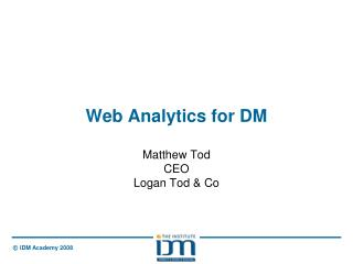 Web Analytics for DM Matthew Tod  CEO  Logan Tod & Co