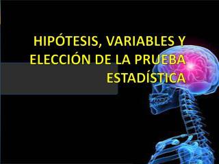 HIPÓTESIS, VARIABLES Y ELECCIÓN DE LA PRUEBA ESTADÍSTICA