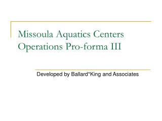 Missoula Aquatics Centers Operations Pro-forma III