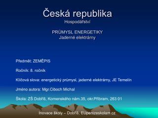 Česká republika Hospodářství PRŮMYSL ENERGETIKY Jaderné elektrárny