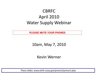 CBRFC April 2010 Water Supply Webinar