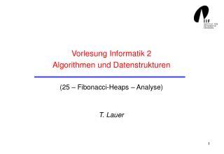 Vorlesung Informatik 2 Algorithmen und Datenstrukturen (25 � Fibonacci-Heaps � Analyse)