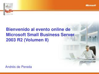 Bienvenido al evento online de Microsoft Small Business Server 2003 R2 (Volumen II)