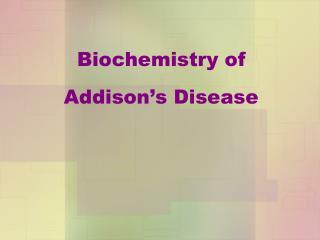Biochemistry of  Addison's Disease