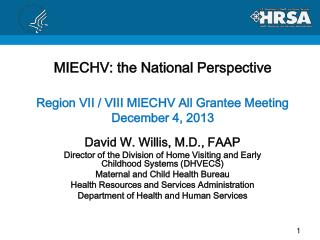 MIECHV: the National Perspective Region VII / VIII MIECHV All Grantee Meeting  December 4, 2013