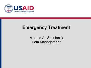 Emergency Treatment Module 2 - Session 3 Pain Management