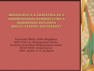 MEGFELELŐ-E A GERIÁTRIA ÉS A GERONTOLÓGIA KURRIKULUMA A SZAKÁPOLÓ/DIPLOMÁS ÁPOLÓ/VÉDŐNŐ KÉPZÉSBEN?