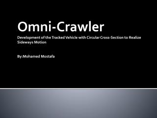 Omni-Crawler Development of the Tracked Vehicle with Circular Cross-Section to Realize Sideways Motion    By:Mohamed Mos