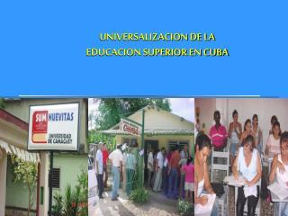 UNIVERSALIZACION DE LA  EDUCACION SUPERIOR EN CUBA