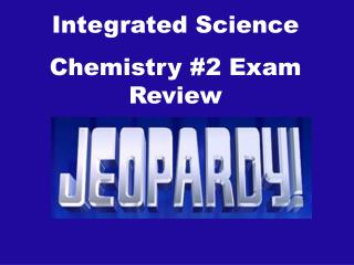 Integrated Science  Chemistry #2  Exam Review points .)
