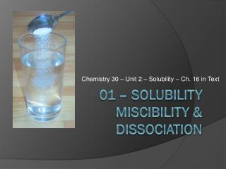 01 – Solubility  Miscibility & Dissociation