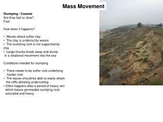 Slumping - Coastal Are they fast or slow? Fast How does it happens?   Waves attack softer clay