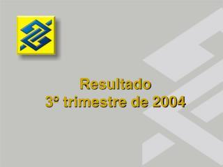 Resultado  3º trimestre de 2004