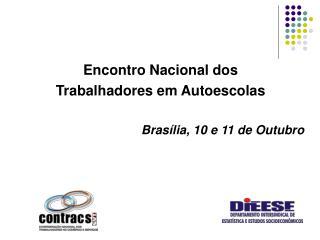 Encontro Nacional dos  Trabalhadores em Autoescolas Bras�lia, 10 e 11 de Outubro