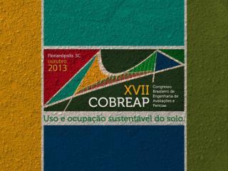 XVII CONGRESSO Brasileiro de  engenharia  de  avaliações  e  perícias  –  cobreap