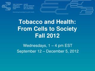 Tobacco and Health:  From Cells to Society Fall 2012