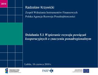 Działania 5.1  Wspieranie rozwoju powiązań kooperacyjnych o znaczeniu ponadregionalnym