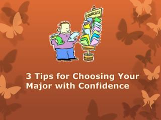 3 Tips for Choosing Your Major with Confidence