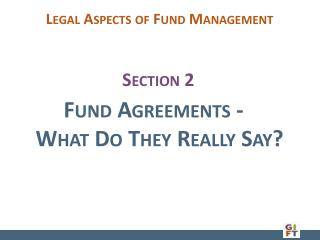 Fund Agreements - 	 What Do They Really Say?