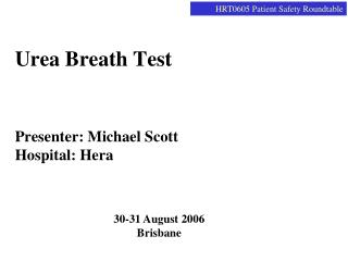 Urea Breath Test Presenter: Michael Scott Hospital: Hera