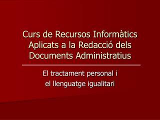 Curs de Recursos Informàtics Aplicats a la Redacció dels Documents Administratius
