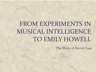 From Experiments in Musical Intelligence to Emily Howell