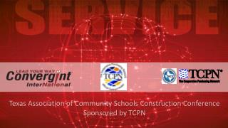 Texas Association of Community Schools Construction Conference  Sponsored  by TCPN