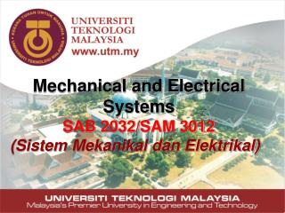Mechanical and Electrical Systems SAB 2032/SAM 3012 (Sistem Mekanikal dan Elektrikal)