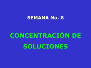 SEMANA No. 8 CONCENTRACIÓN DE SOLUCIONES