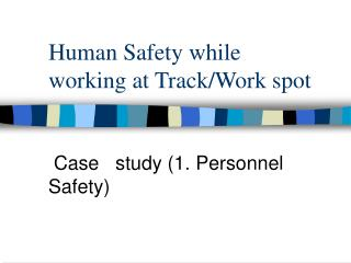 Human Safety while working at Track/Work spot