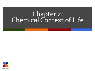 Chapter 2:  Chemical Context of Life