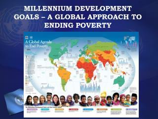 MILLENNIUM DEVELOPMENT GOALS – A GLOBAL APPROACH TO ENDING POVERTY