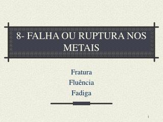 8- FALHA OU RUPTURA NOS METAIS