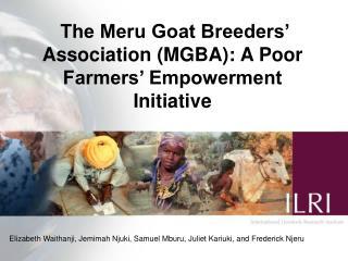 The Meru Goat Breeders' Association (MGBA): A Poor Farmers' Empowerment Initiative
