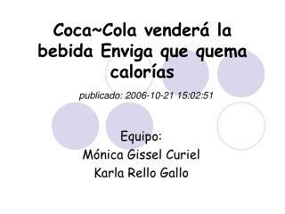 Coca~Cola venderá la bebida Enviga que quema calorías publicado: 2006-10-21 15:02:51
